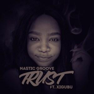 Nastic Groove - Trust (Afropino's Trusty Bumpin Edit) feat. Xigubu